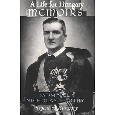 A Life for Hungary: Memoirs of Admiral Nicholas Horthy Regent of Hungary, New Book (9784871879132)