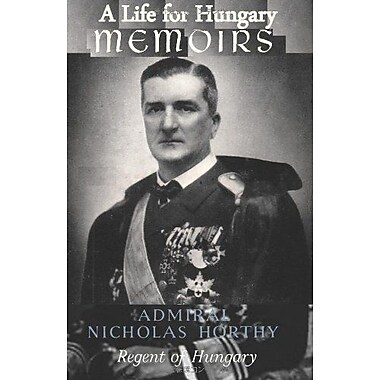 A Life for Hungary: Memoirs of Admiral Nicholas Horthy Regent of Hungary, Used Book (9784871879132)