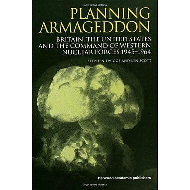 Planning Armageddon: Britain, the United States and the Command of Western Nuclear Forces, 1945-1964( (9789058230065)