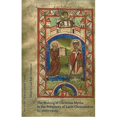 The Making of Christian Myths in the Periphery of Latin Christendom (c. 1000-1300), Used Book (9788763504072)