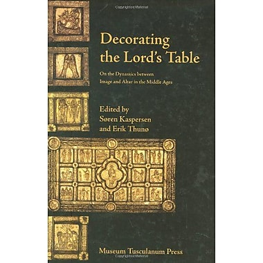 Decorating the Lord's Table. On the Dynamics Between Image and Altar in the Middle Ages (9788763501330)