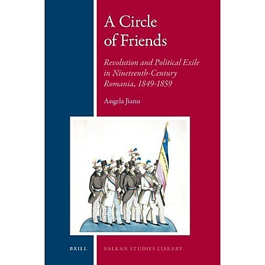 A Circle of Friends: Romanian Revolutionaries and Political Exile, 1840-1859 (Balkan Studies Library), Used Book (9789004187795)