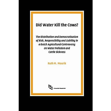 Did Water Kill the Cows?: The Distribution and Democratisation of Risk, Responsibility and Liability i, New Book (9789085550013)