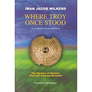Where Troy Once Stood: The Mystery of Homer's Iliad & Odyssey Revealed, Used Book (9789051792089)