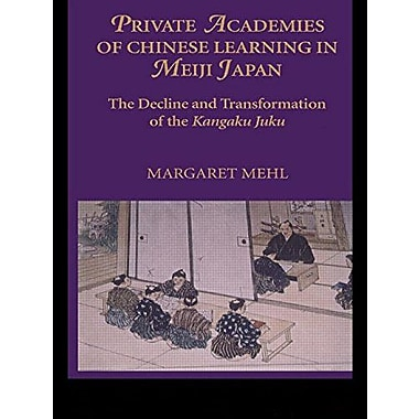 Private Academies of Chinese Learning in Meiji Japan: The Decline and Transformation of the Kanguku Juku, Used (9788791114038)