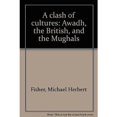 A clash of cultures: Awadh, the British, and the Mughals, Used Book (9788185054308)