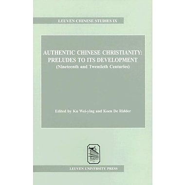 Authentic Chinese Christianity: Preludes to Its Development(Nineteenth and Twentieth Centuries)(Leuve, Used Book (9789058671028)
