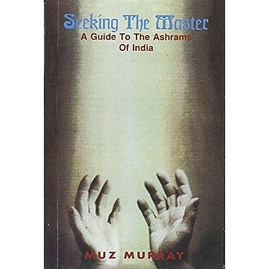 Seeking the Master: Guide to the Ashrams of India, New Book (9788173031762)