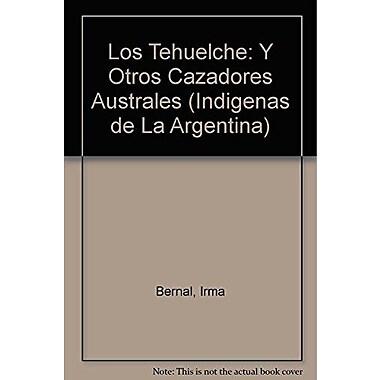 Los Tehuelche: Y Otros Cazadores Australes (Indigenas de La Argentina) (Spanish Edition), Used Book (9789505564224)