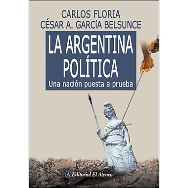 La Argentina politica/ The Politics of Argentine: Una Nacion Puesta a Prueba (Spanish Edition), New Book (9789500263887)