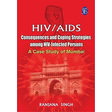 HIV/AIDS: Consequences and Coping Strategies among HIV Infected Persons: A Case Study of Mumbai, New Book (9788131404027)