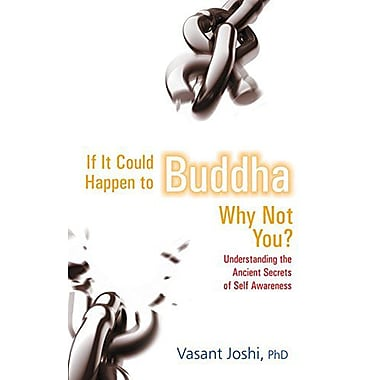 If It Could Happen To Buddha, Why Not You: Understanding the Ancient Secrets of Self Awareness (9788183281560)