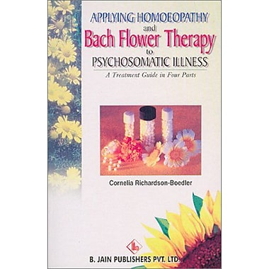 Applying Homoeopathy and Bach Flower Therapy to Psychosomatic Illness (9788170218265)
