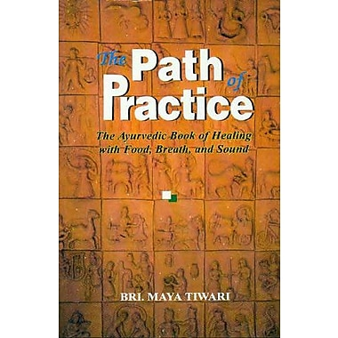 The Path of Practice: Ayurvedic Book of Healing with Food, Breath and Sound, New Book (9788120818576)