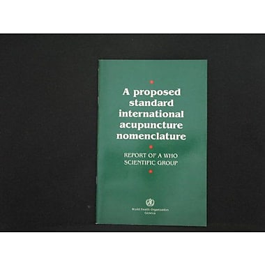 A Proposed Standard International Acupuncture Nomenclature: Report of a WHO Scientific Group, New Book (9789241544177)