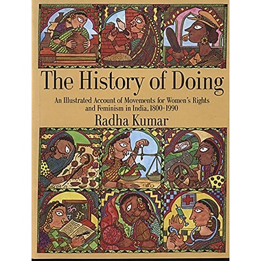 History of Doing: An Illustrated Account of Movements for Women's Rights and Feminism in India, 1800-1990, New (9788185107769)