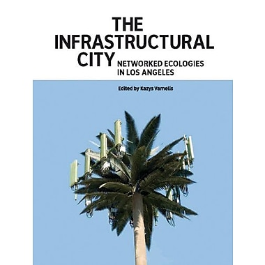 The Infrastructural City: Networked Ecologies in Los Angeles (9788496954793)