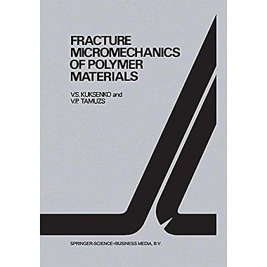 Fracture micromechanics of polymer materials (Fatigue and Fracture), Used Book (9789048182701)