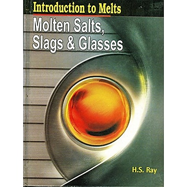 Introduction to Melts: Molten Salts, Slags and Glasses, New Book (9788177648751)