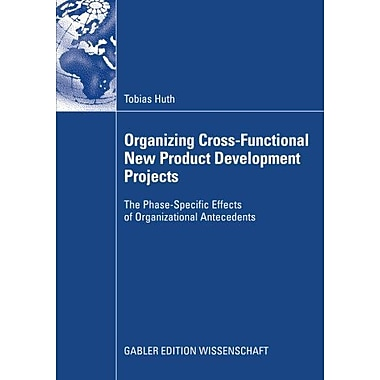 Organizing Cross-Functional New Product Development Projects: The Phase-Specific Effects of Organizati, New Book (9783835009264)
