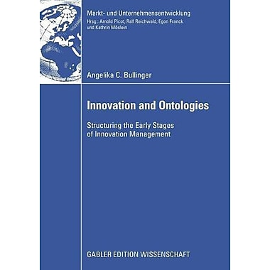 Innovation and Ontologies: Structuring the Early Stages of Innovation Management(Markt- und Unternehm, Used Book (9783834912497)