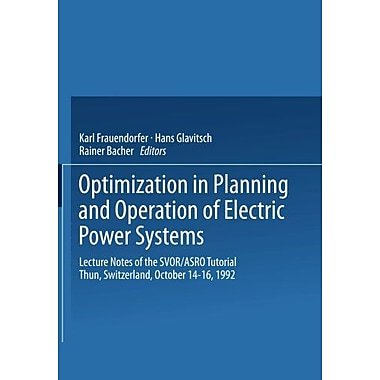 Optimization in Planning and Operation of Electric Power Systems: Lecture Notes of the SVOR/ASRO Tuto (9783790807189)