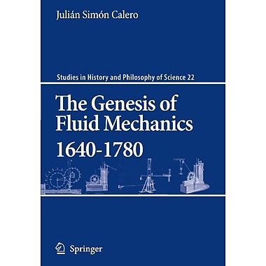 The Genesis of Fluid Mechanics 1640-1780 (Studies in History and Philosophy of Science) (9789048176328)
