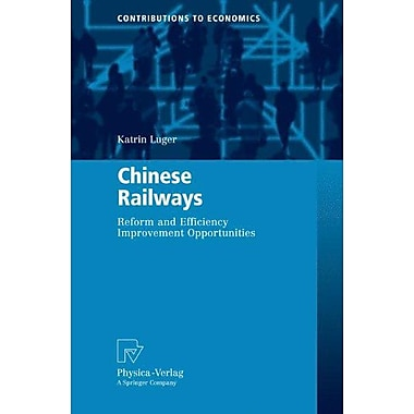 Chinese Railways: Reform and Efficiency Improvement Opportunities (Contributions to Economics), New Book (9783790820010)
