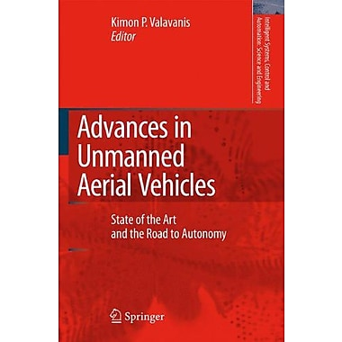 Advances in Unmanned Aerial Vehicles: State of the Art and the Road to Autonomy(Intelligent Systems, (9789048175406)