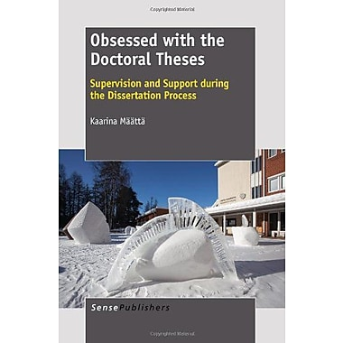 Obsessed with the Doctoral Theses: What Is the Supervision and Support the Doctorates Tell to Need in, Used Book (9789460916762)