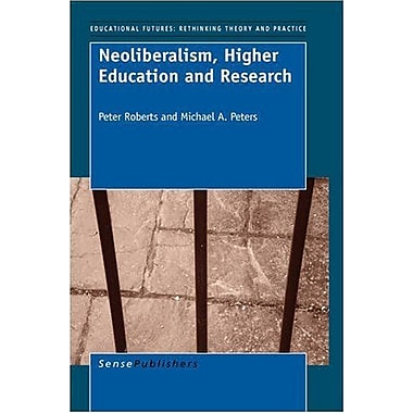 Neoliberalism, Higher Education and Research (Educational Futures Rethinking Theory and Practice), New Book (9789087906283)
