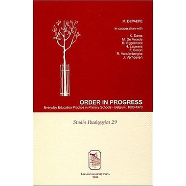 Order in Progress: Everyday Educational Practice in Primary Schools™ Belgium, 1880-1970(Studia P, Used Book (9789058670342)