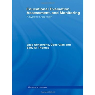 Educational Evaluation, Assessment and Monitoring: A Systematic Approach (Contexts of Learning) (9789026519598)