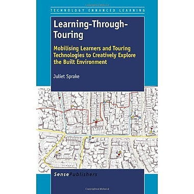 Learning-Through-Touring: Mobilising Learners and Touring Technologies to Creatively Explore the Buil (9789460917752)