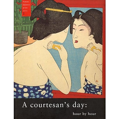 A Courtesan's Day: Hour by Hour (Famous Japanese Print Series) (9789074822596)