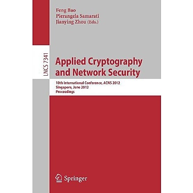 Applied Cryptography and Network Security: 10th International Conference, ACNS 2012, Singapore, June (9783642312830)