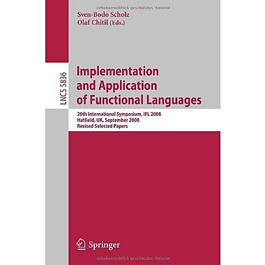 Implementation and Application of Functional Languages: 20th International Symposium, IFL 2008, Hatfi (9783642244513)