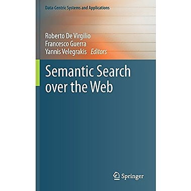 Semantic Search over the Web (Data-Centric Systems and Applications), New Book (9783642250071)