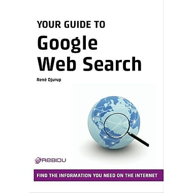 Your Guide to Google Web Search: Find the Information You Need on the Internet (9788777930294)