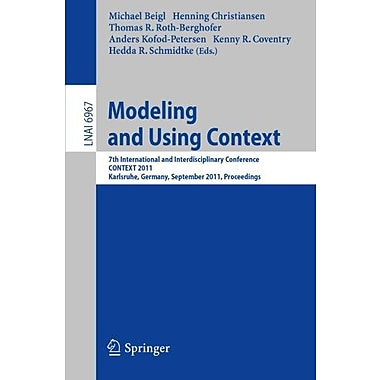 Modeling and Using Context: 7th International and Interdisciplinary Conference, CONTEXT 2011, Karlsruh, New Book (9783642242786)