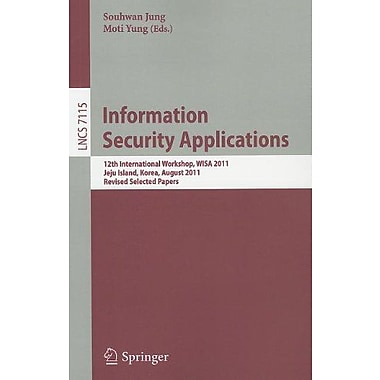 Information Security Applications: 12th International Workshop, WISA 2011, Jeju Island, Korea, August , New Book (9783642278891)