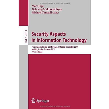 Security Aspects in Information Technology: First International Conference, InfoSecHiComNet 2011, Hal (9783642245855)