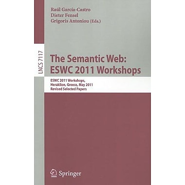 The Semantic Web: ESWC 2011 Workshops: Workshops at the 8th Extended Semantic Web Conference, ESWC 201, New Book (9783642259524)