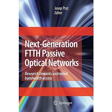 Next-Generation FTTH Passive Optical Networks: Research Towards Unlimited Bandwidth Access (9789048178896)