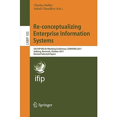 Re-conceptualizing Enterprise Information Systems: 5th IFIP WG 8.9 Working Conference, CONFENIS 2011, , New Book (9783642288265)