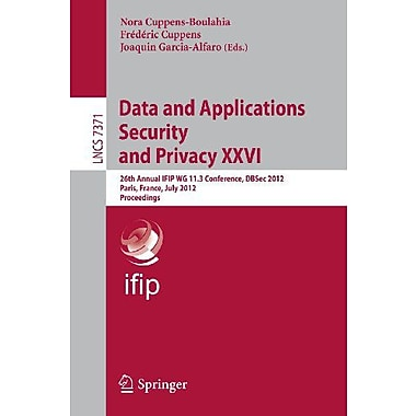 Data and Applications Security and Privacy XXVI: 26th Annual IFIP WG 11.3 Conference, DBSec 2012, Pari, New Book (9783642315398)