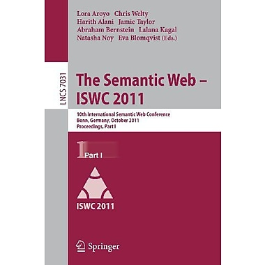 The Semantic Web -- ISWC 2011: 10th International Semantic Web Conference, Bonn, Germany, October 23- (9783642250729)