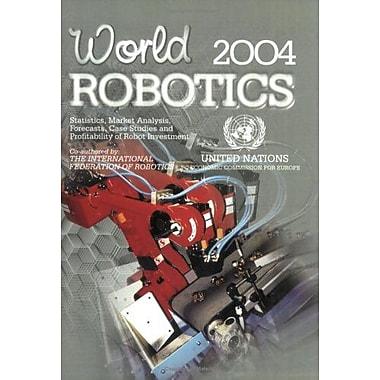 World Robotics 2004: Statistics, Market Analysis, Forecasts, Case Studies and Profitability of Robot , Used Book (9789211010848)