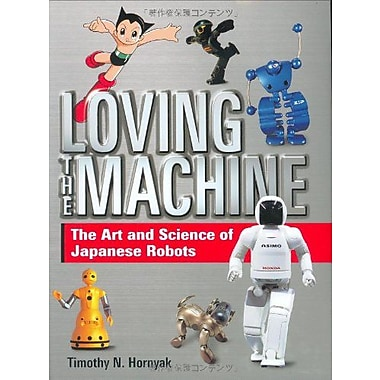 Loving the Machine: The Art and Science of Japanese Robots, New Book (9784770030122)