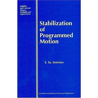 Stabilization of Programmed Motion (Stability and Control: Theory, Methods and Applications) (9789056992569)
